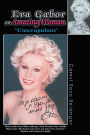 Eva Gabor an Amazing Woman - 'Unscrupulous' ebook by Camyl Sosa Belanger
