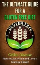 The Ultimate Guide for A Gluten Free Diet ebook by Zara Stevenson