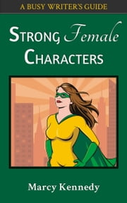 Strong Female Characters - A Busy Writer's Guide ebook by Marcy Kennedy