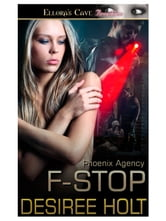 F-Stop (Phoenix Agency, Book Four) ebook by Desiree Holt