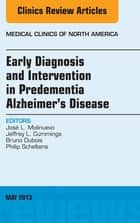 Early Diagnosis and Intervention in Predementia Alzheimer's Disease, An Issue of Medical Clinics, ebook by Jose L. Molinuevo,Jeffrey I. Cummings,Bruno Dubois,Philip Scheltens