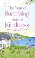 The Year of Surprising Acts of Kindness - The most heartwarming feelgood novel you'll read this year eBook by Laura Kemp
