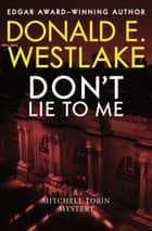Don't Lie to Me ebook by Donald E. Westlake