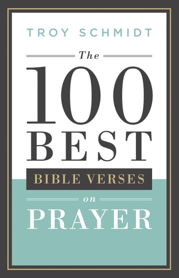 The 100 Best Bible Verses on Prayer ebook by Troy Schmidt