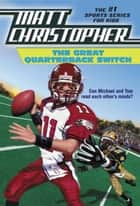 The Great Quarterback Switch ebook by Matt Christopher