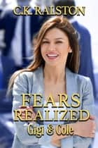 Fears Realized: Gigi & Cole ebook by C.K. Ralston