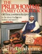 The Prudhomme Family Cookbook ebook by Paul Prudhomme