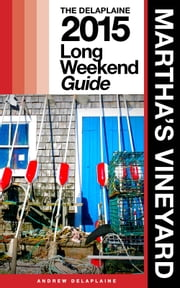 MARTHA'S VINEYARD - The Delaplaine 2015 Long Weekend Guide ebook by Andrew Delaplaine