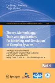 Theory, Methodology, Tools and Applications for Modeling and Simulation of Complex Systems - 16th Asia Simulation Conference and SCS Autumn Simulation Multi-Conference, AsiaSim/SCS AutumnSim 2016, Beijing, China, October 8-11, 2016, Proceedings, Part IV ebook by Lin Zhang,Xiao Song,Yunjie Wu