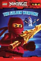 The Golden Weapons (LEGO Ninjago: Reader) ebook by Tracey West