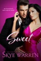 SWEET - A Billionaire Romance ebook by Skye Warren