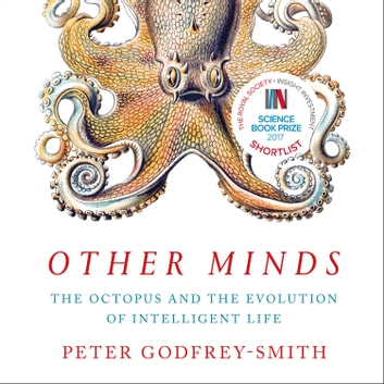 Other Minds: The Octopus and the Evolution of Intelligent Life audiobook by Peter Godfrey-Smith
