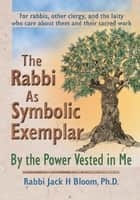 The Rabbi As Symbolic Exemplar - By the Power Vested in Me ebook by Jack H Bloom