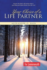 Your Choice of a Life Partner ebook by Alexander O. Sign