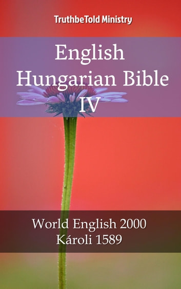 English Hungarian Bible IV - World English 2000 - Károli 1589 ebook by TruthBeTold Ministry