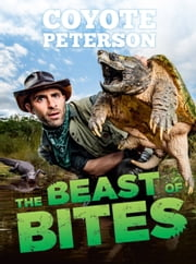 The Beast of Bites eBook by Coyote Peterson