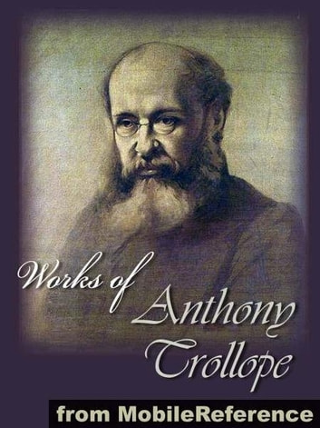 Works Of Anthony Trollope: (50+ Works). Includes The Way We Live Now, Barchester Towers, The Warden, The Small House At Allington, Palliser Novels, Chronicles Of Barsetshire, An Eye For An Eye And More (Mobi Collected Works) ebook by Anthony Trollope