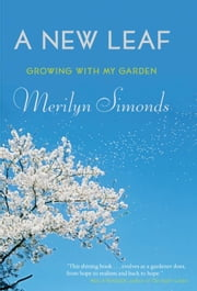 A New Leaf - Growing with My Garden ebook by Merilyn Simonds