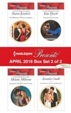 Harlequin Presents April 2016 - Box Set 2 of 2 - The Billionaire's Defiant Acquisition\Engaged to Her Ravensdale Enemy\Inherited by Ferranti\The Secret to Marrying Marchesi ebook by Sharon Kendrick, Melanie Milburne, Kate Hewitt,...