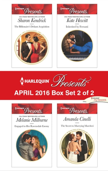 Harlequin Presents April 2016 - Box Set 2 of 2 - The Billionaire's Defiant Acquisition\Engaged to Her Ravensdale Enemy\Inherited by Ferranti\The Secret to Marrying Marchesi ebook by Sharon Kendrick,Melanie Milburne,Kate Hewitt,Amanda Cinelli