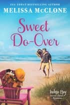 Sweet Do-Over - Indigo Bay Second Chance Romances, #2 ebook by Melissa McClone