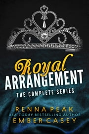 Royal Arrangement: The Complete Series ebook by Renna Peak, Ember Casey