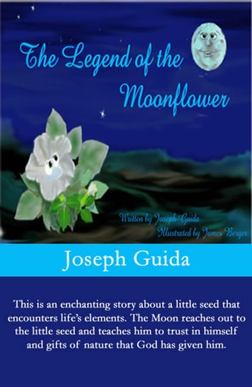 The Legend Of The Moonflower Ebook By Joseph Guida 9781622870097