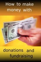 How to make money with donations and fundraising ebook by adel laida