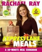 Rachael Ray Express Lane Meals - What to Keep on Hand, What to Buy Fresh for the Easiest-Ever 30-Minute Meals ebook by Rachael Ray