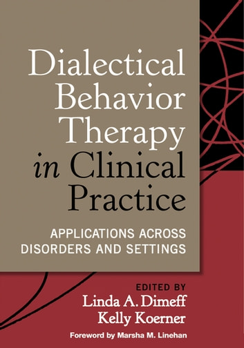 Dialectical Behavior Therapy in Clinical Practice - Applications across Disorders and Settings ebook by