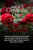 Enjoy Growing Your Own Great Rose Garden ebook by Carl P. Hawley