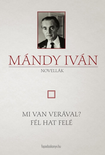 Mi van Verával? - Fél hat felé ebook by Mándy Iván