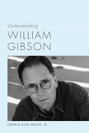Understanding William Gibson ebook by Gerald Alva Miller Jr.,Linda Wagner-Martin