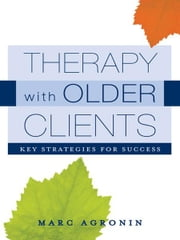 Therapy with Older Clients: Key Strategies for Success ebook by Marc Agronin