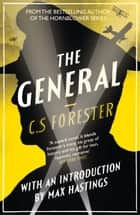 The General: The Classic WWI Tale of Leadership ebook by C. S. Forester, Max Hastings