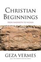Christian Beginnings ebook by Geza Vermes,Penguin Books LTD