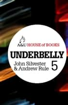 Underbelly 5 ebook by John Silvester, Andrew Rule