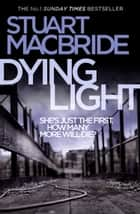Dying Light (Logan McRae, Book 2) ebook by Stuart MacBride