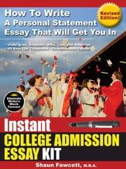 Instant College Admission Essay Kit - How To Write A Personal Statement Essay That Will Get You In (Revised Edition) ebook by Fawcett, Shaun