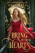 Bring Me Their Hearts ebook by Sara Wolf