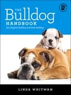 The Bulldog Handbook - aka English Bulldog & British Bulldog ebook by Linda Whitwam