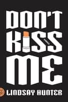 Don't Kiss Me - Stories ebook by Lindsay Hunter