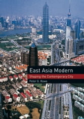East Asia Modern - Shaping the Contemporary City ebook by Peter G. Rowe