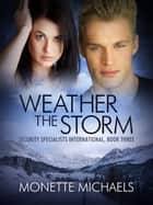 Weather the Storm ebook by Monette Michaels