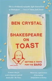 Shakespeare on Toast - Getting a Taste for the Bard ebook by Ben Crystal
