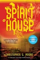 Spirit House - A Vincent Calvino Crime Novel ebook by Christopher G. Moore