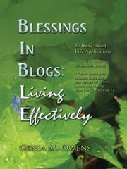 Blessings In Blogs: Living Effectively ebook by Genia M. Owens