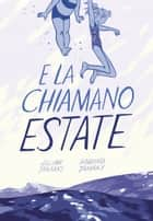 E La Chiamano Estate ebook by Mariko Tamaki, Jillian Tamaki, Caterina Marietti