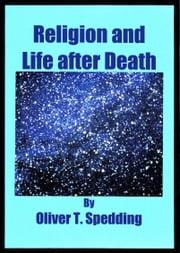 Religion and Life after Death ebook by Oliver T Spedding