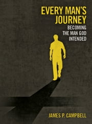 Every Man's Journey - Becoming the Man God Intended ebook by James P. Campbell